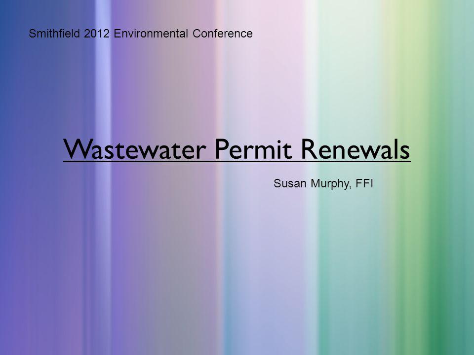 Wastewater Permit Renewals Smithfield 2012 Environmental Conference Susan Murphy, FFI