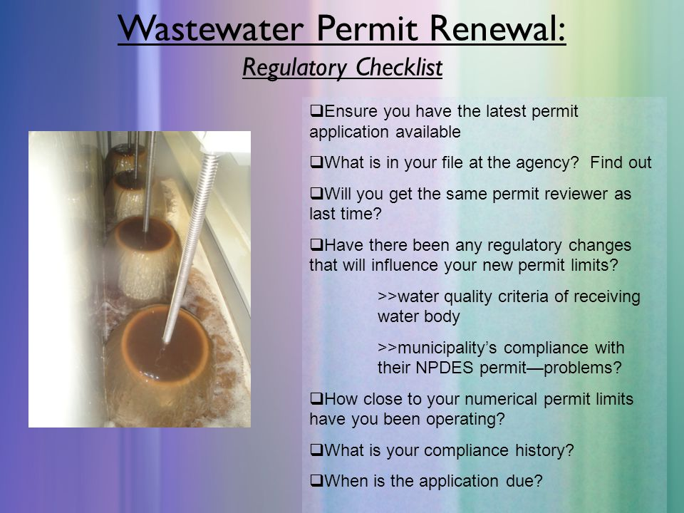 Wastewater Permit Renewal: Regulatory Checklist  Ensure you have the latest permit application available  What is in your file at the agency.