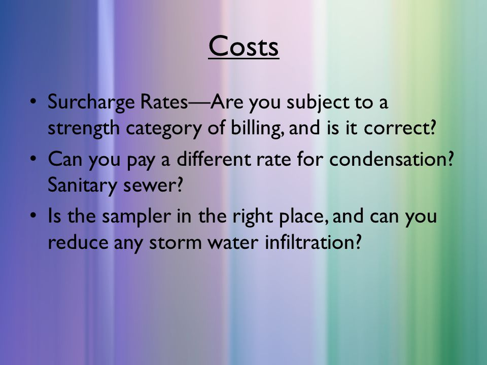 Costs Surcharge Rates—Are you subject to a strength category of billing, and is it correct.