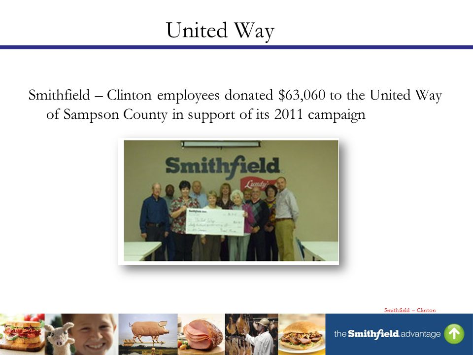 United Way Smithfield – Clinton employees donated $63,060 to the United Way of Sampson County in support of its 2011 campaign Smithfield – Clinton
