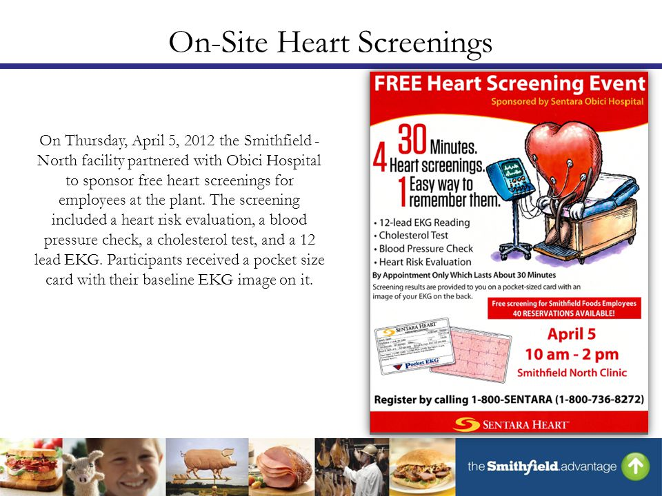 On-Site Heart Screenings On Thursday, April 5, 2012 the Smithfield - North facility partnered with Obici Hospital to sponsor free heart screenings for employees at the plant.