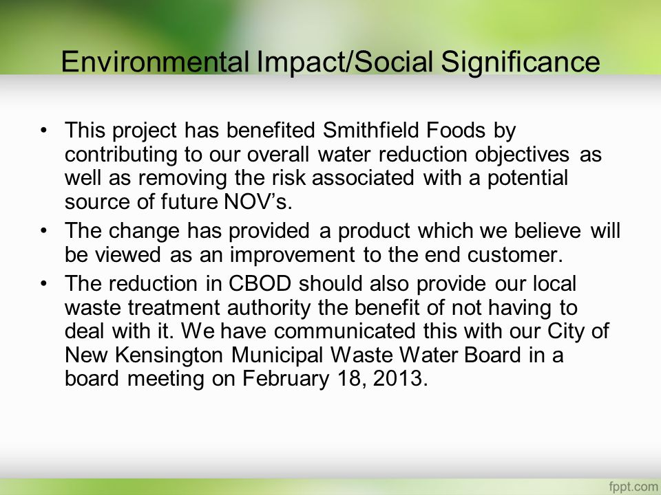 Environmental Impact/Social Significance This project has benefited Smithfield Foods by contributing to our overall water reduction objectives as well as removing the risk associated with a potential source of future NOV's.