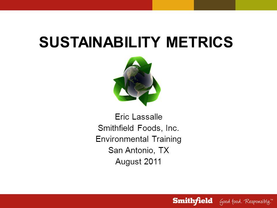 SUSTAINABILITY METRICS Eric Lassalle Smithfield Foods, Inc.