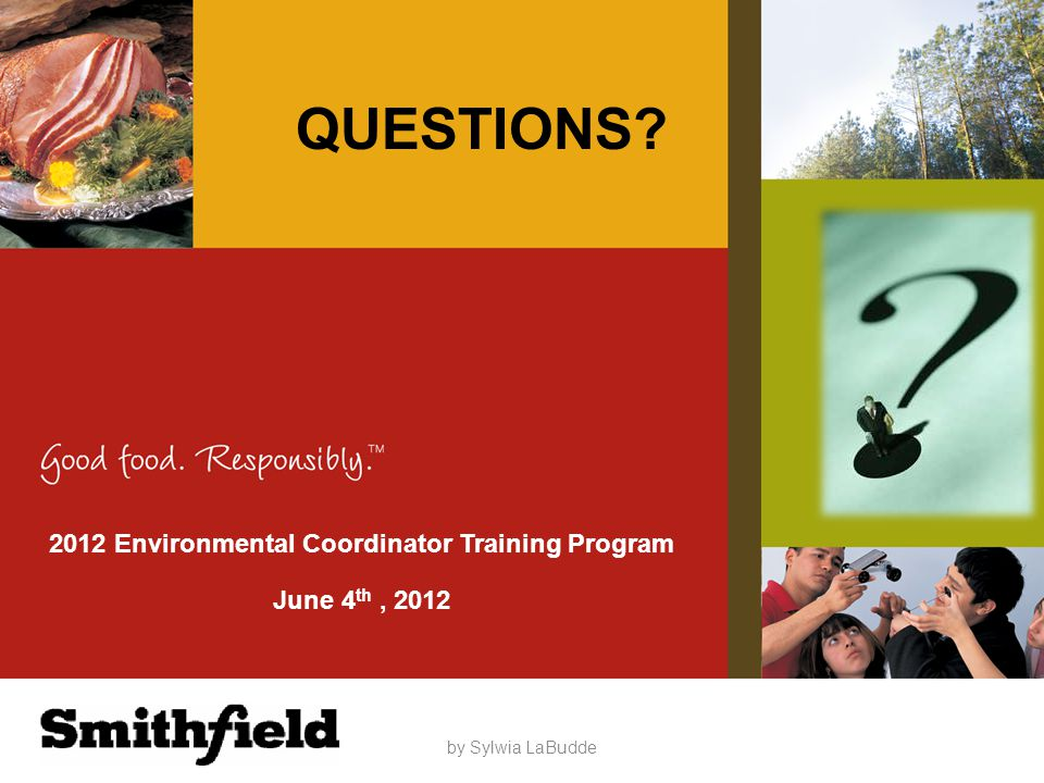 QUESTIONS? by Sylwia LaBudde 2012 Environmental Coordinator Training Program June 4 th, 2012