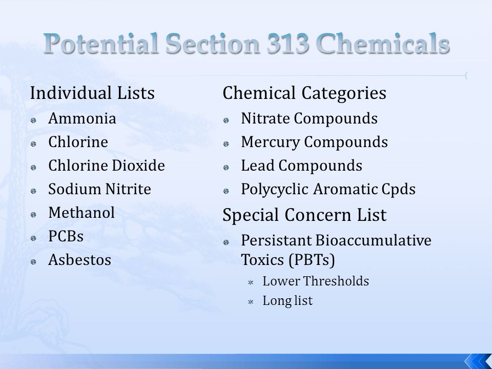 Individual Lists  Ammonia  Chlorine  Chlorine Dioxide  Sodium Nitrite  Methanol  PCBs  Asbestos Chemical Categories  Nitrate Compounds  Mercury Compounds  Lead Compounds  Polycyclic Aromatic Cpds Special Concern List  Persistant Bioaccumulative Toxics (PBTs)  Lower Thresholds  Long list