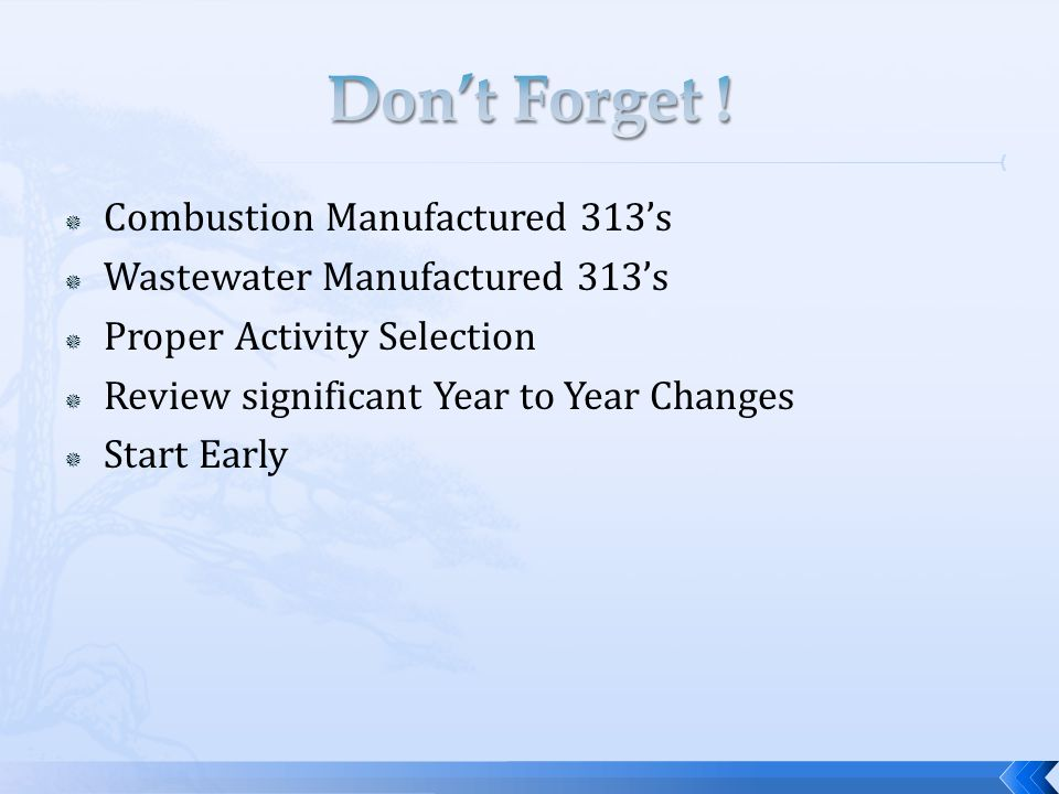  Combustion Manufactured 313's  Wastewater Manufactured 313's  Proper Activity Selection  Review significant Year to Year Changes  Start Early