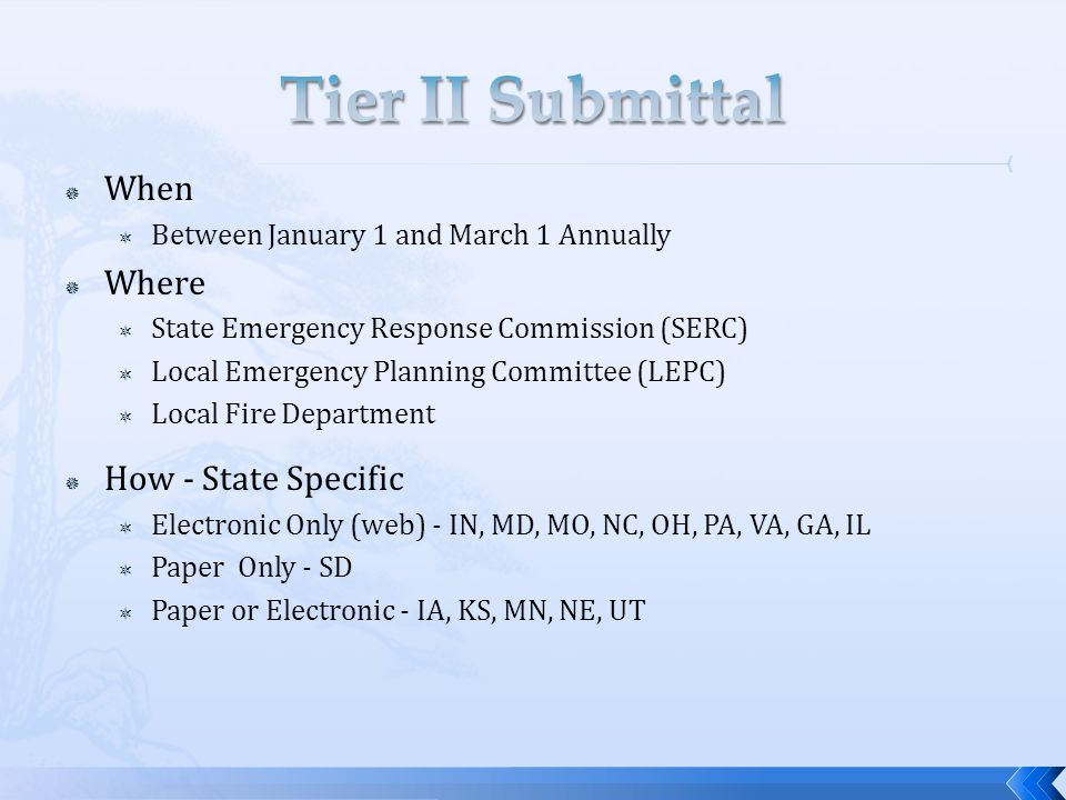  When  Between January 1 and March 1 Annually  Where  State Emergency Response Commission (SERC)  Local Emergency Planning Committee (LEPC)  Local Fire Department  How - State Specific  Electronic Only (web) - IN, MD, MO, NC, OH, PA, VA, GA, IL  Paper Only - SD  Paper or Electronic - IA, KS, MN, NE, UT