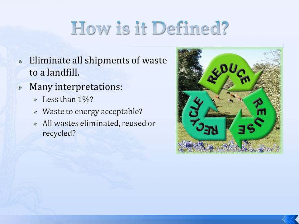  Eliminate all shipments of waste to a landfill.  Many interpretations:  Less than 1%.