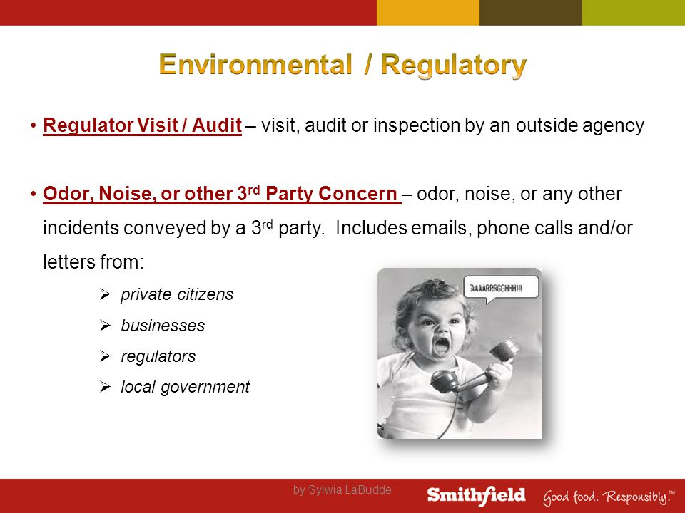 by Sylwia LaBudde Regulator Visit / Audit – visit, audit or inspection by an outside agency Odor, Noise, or other 3 rd Party Concern – odor, noise, or any other incidents conveyed by a 3 rd party.