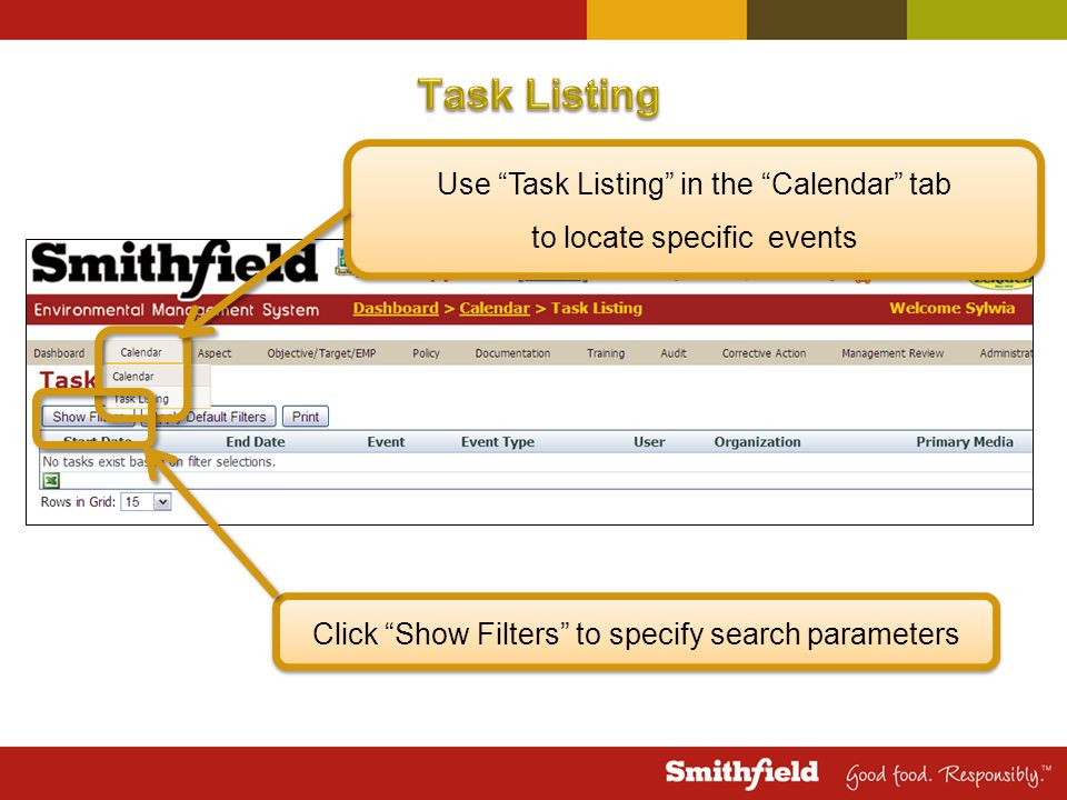Use Task Listing in the Calendar tab to locate specific events Use Task Listing in the Calendar tab to locate specific events Click Show Filters to specify search parameters