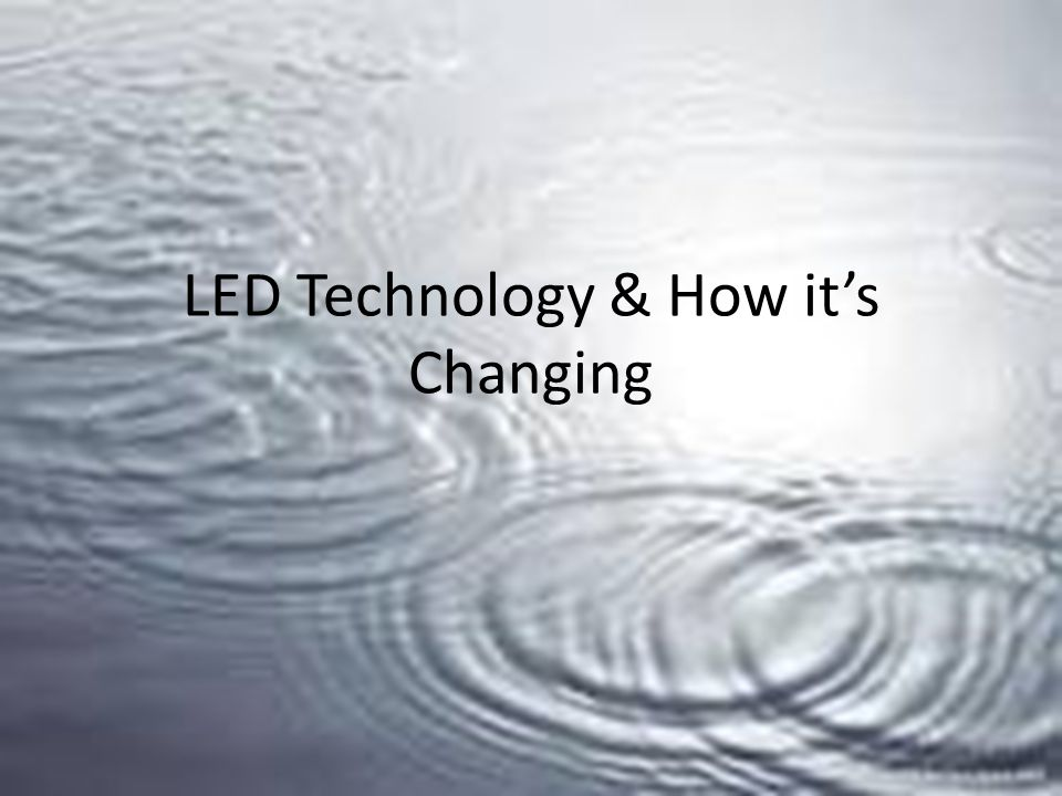 LED Technology & How it's Changing