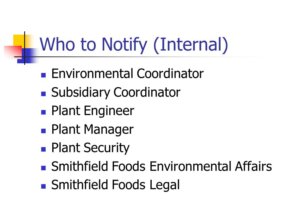 Who to Notify (Internal) Environmental Coordinator Subsidiary Coordinator Plant Engineer Plant Manager Plant Security Smithfield Foods Environmental A