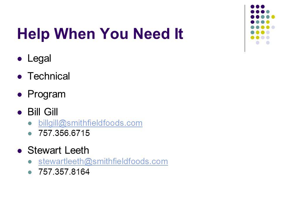 Help When You Need It Legal Technical Program Bill Gill billgill@smithfieldfoods.com 757.356.6715 Stewart Leeth stewartleeth@smithfieldfoods.com 757.3