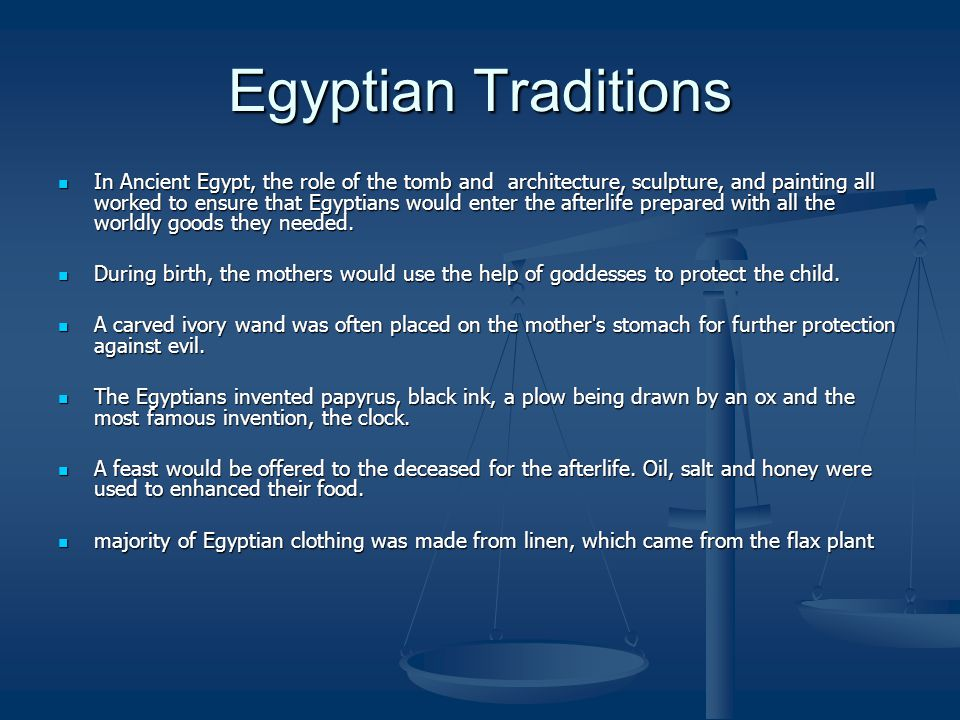 Egyptian Traditions In Ancient Egypt, the role of the tomb and architecture, sculpture, and painting all worked to ensure that Egyptians would enter t