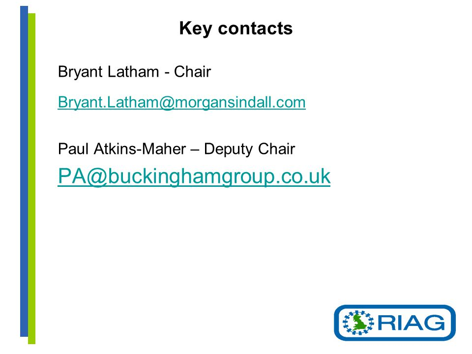 Key contacts Bryant Latham - Chair Bryant.Latham@morgansindall.com Paul Atkins-Maher – Deputy Chair PA@buckinghamgroup.co.uk