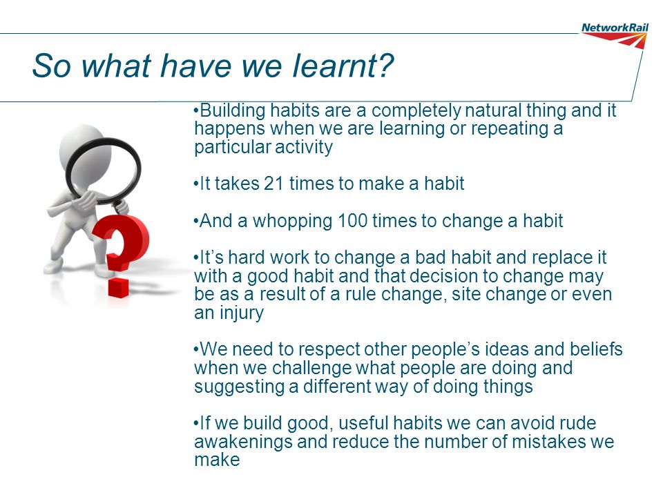 So what have we learnt? Building habits are a completely natural thing and it happens when we are learning or repeating a particular activity It takes