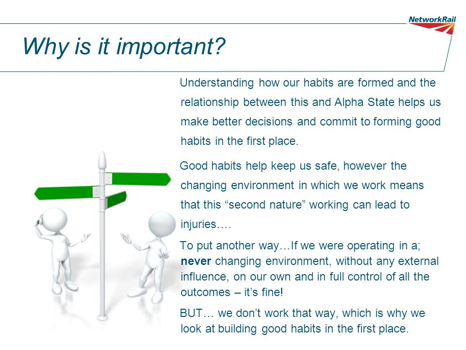 Why is it important? Understanding how our habits are formed and the relationship between this and Alpha State helps us make better decisions and comm