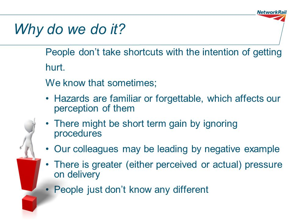 Why do we do it. People don't take shortcuts with the intention of getting hurt.