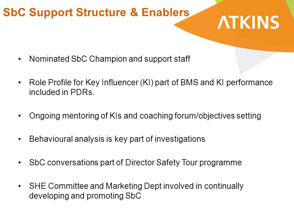 SbC Support Structure & Enablers Nominated SbC Champion and support staff Role Profile for Key Influencer (KI) part of BMS and KI performance included in PDRs.