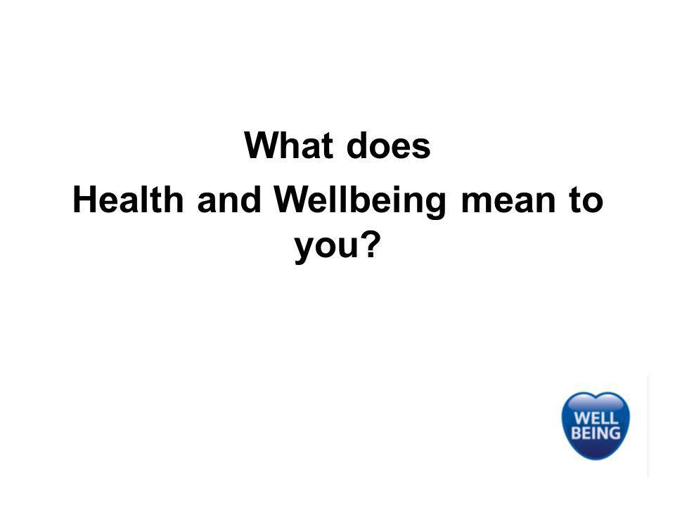 What does Health and Wellbeing mean to you?