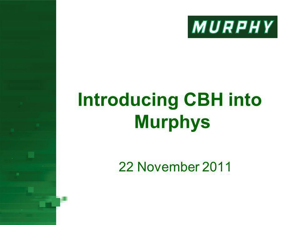 Introducing CBH into Murphys 22 November 2011