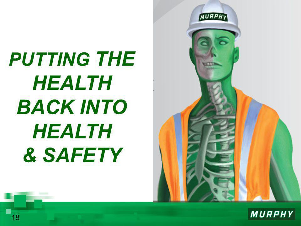 18 PUTTING THE HEALTH BACK INTO HEALTH & SAFETY