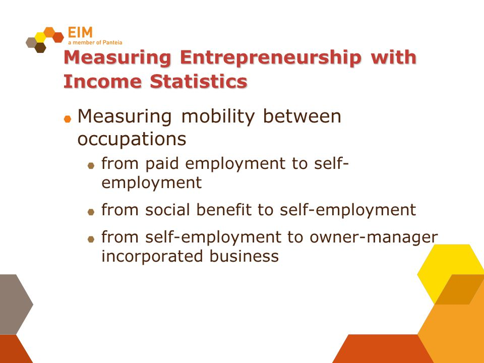 Measuring Entrepreneurship with Income Statistics Measuring mobility between occupations from paid employment to self- employment from social benefit