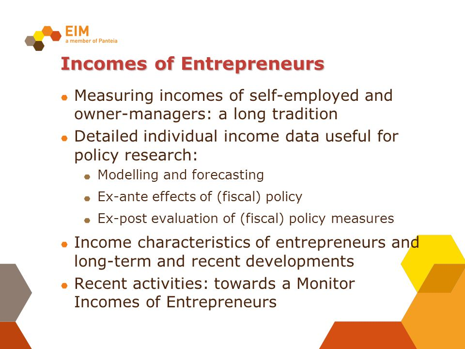 Incomes of Entrepreneurs Measuring incomes of self-employed and owner-managers: a long tradition Detailed individual income data useful for policy res