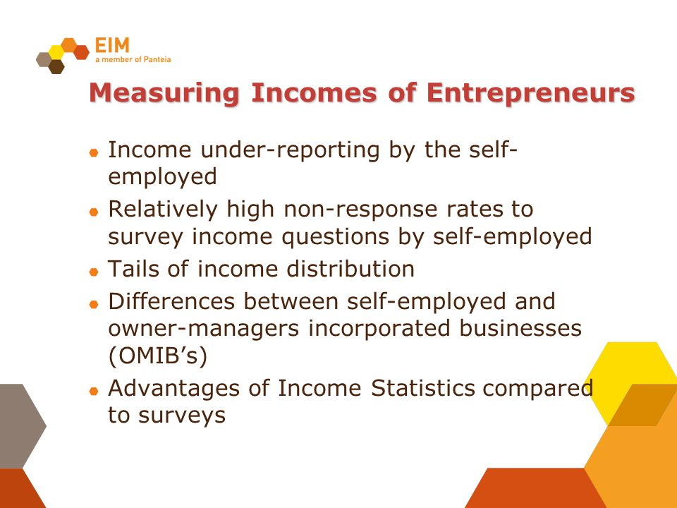 Measuring Incomes of Entrepreneurs Income under-reporting by the self- employed Relatively high non-response rates to survey income questions by self-