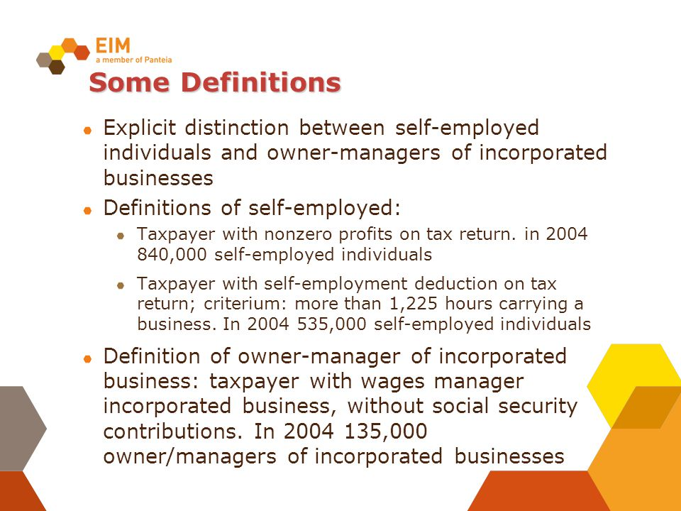 Some Definitions Explicit distinction between self-employed individuals and owner-managers of incorporated businesses Definitions of self-employed: Ta