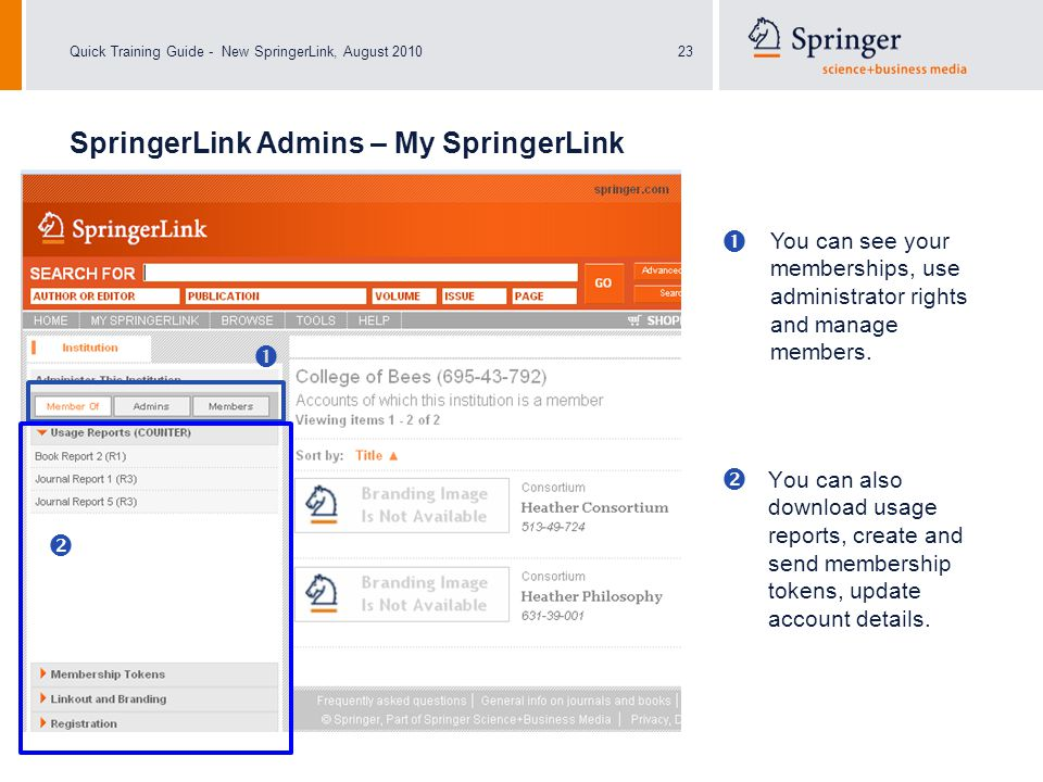 Quick Training Guide - New SpringerLink, August 201023 SpringerLink Admins – My SpringerLink You can also download usage reports, create and send membership tokens, update account details.