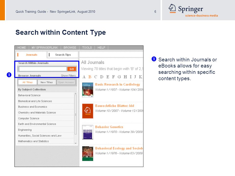 Quick Training Guide - New SpringerLink, August 20106 Search within Content Type Search within Journals or eBooks allows for easy searching within spe
