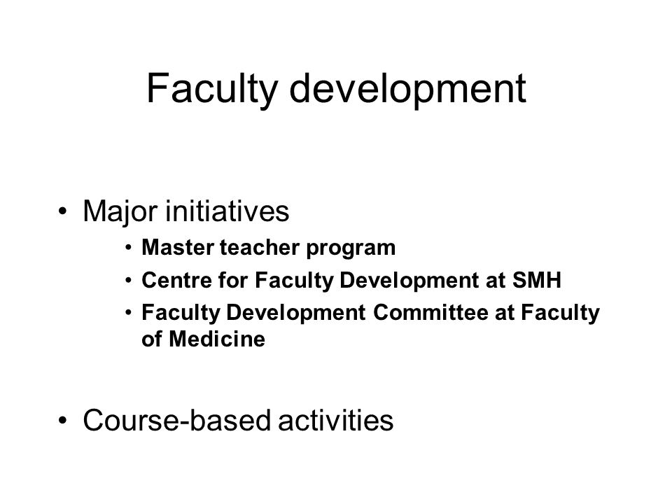 Faculty development Major initiatives Master teacher program Centre for Faculty Development at SMH Faculty Development Committee at Faculty of Medicine Course-based activities