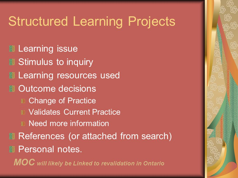 Structured Learning Projects Learning issue Stimulus to inquiry Learning resources used Outcome decisions Change of Practice Validates Current Practic
