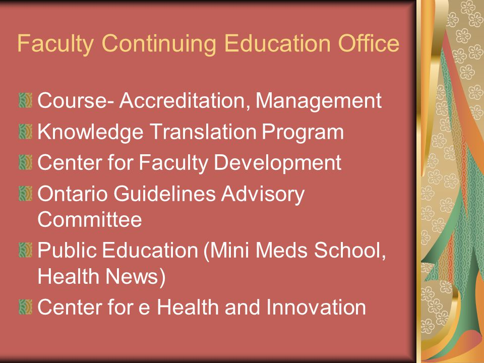 Faculty Continuing Education Office Course- Accreditation, Management Knowledge Translation Program Center for Faculty Development Ontario Guidelines Advisory Committee Public Education (Mini Meds School, Health News) Center for e Health and Innovation