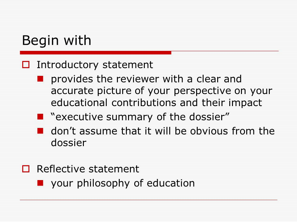 Begin with  Introductory statement provides the reviewer with a clear and accurate picture of your perspective on your educational contributions and
