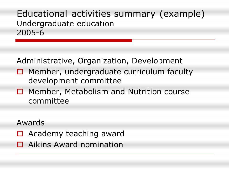 Educational activities summary (example) Undergraduate education 2005-6 Administrative, Organization, Development  Member, undergraduate curriculum f