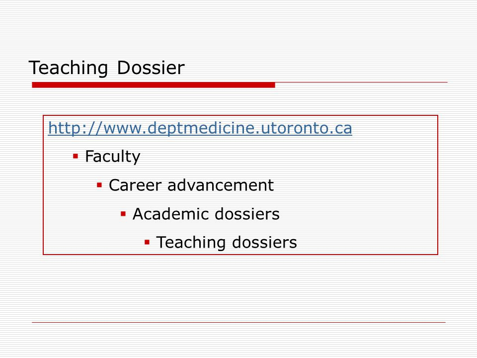 Teaching Dossier http://www.deptmedicine.utoronto.ca  Faculty  Career advancement  Academic dossiers  Teaching dossiers