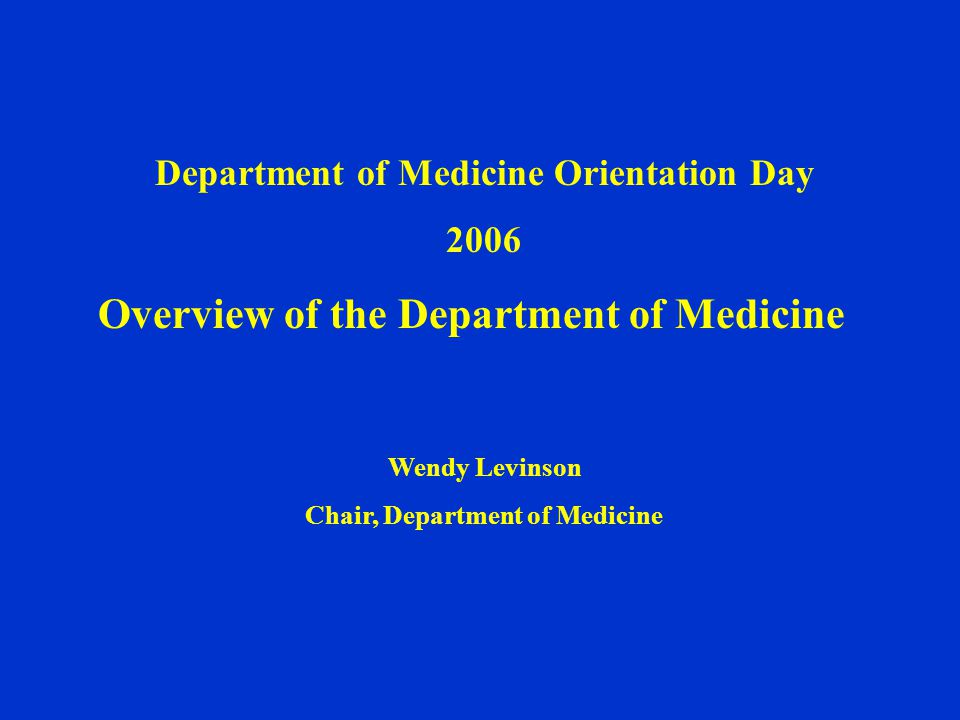 Department of Medicine Orientation Day 2006 Overview of the Department of Medicine Wendy Levinson Chair, Department of Medicine