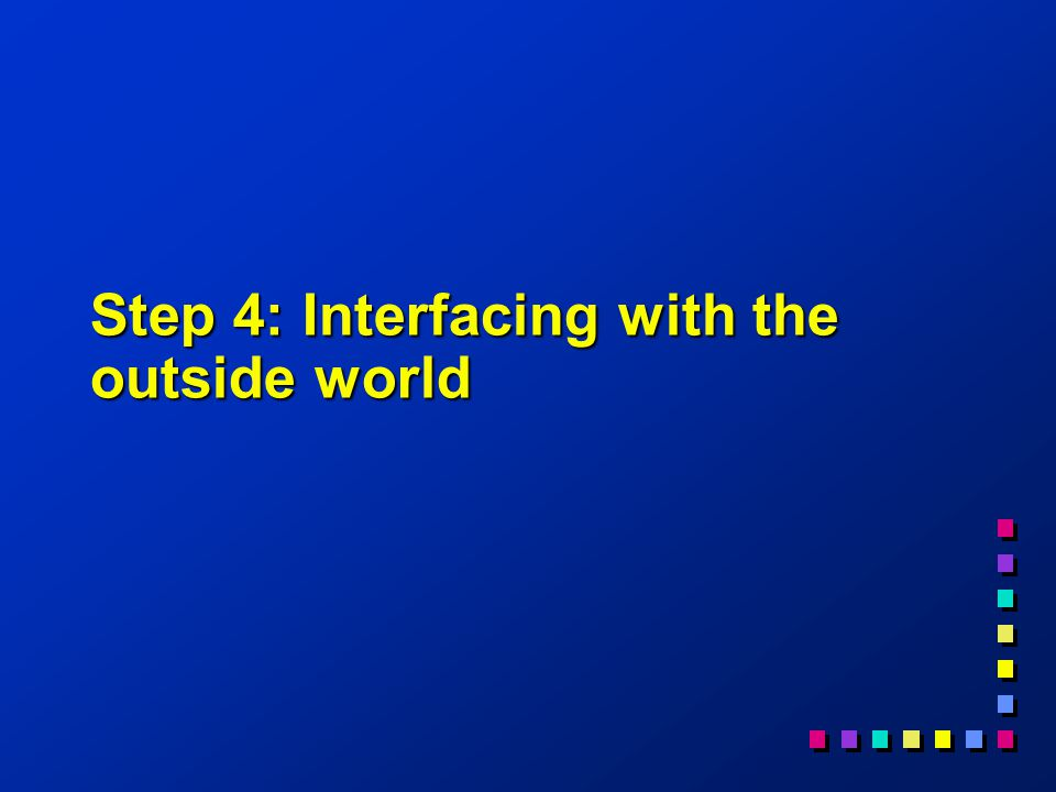 Step 4: Interfacing with the outside world