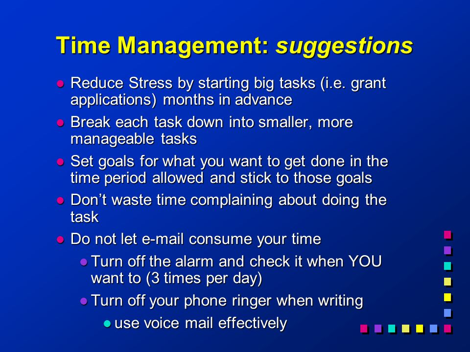 Time Management: suggestions l Reduce Stress by starting big tasks (i.e.