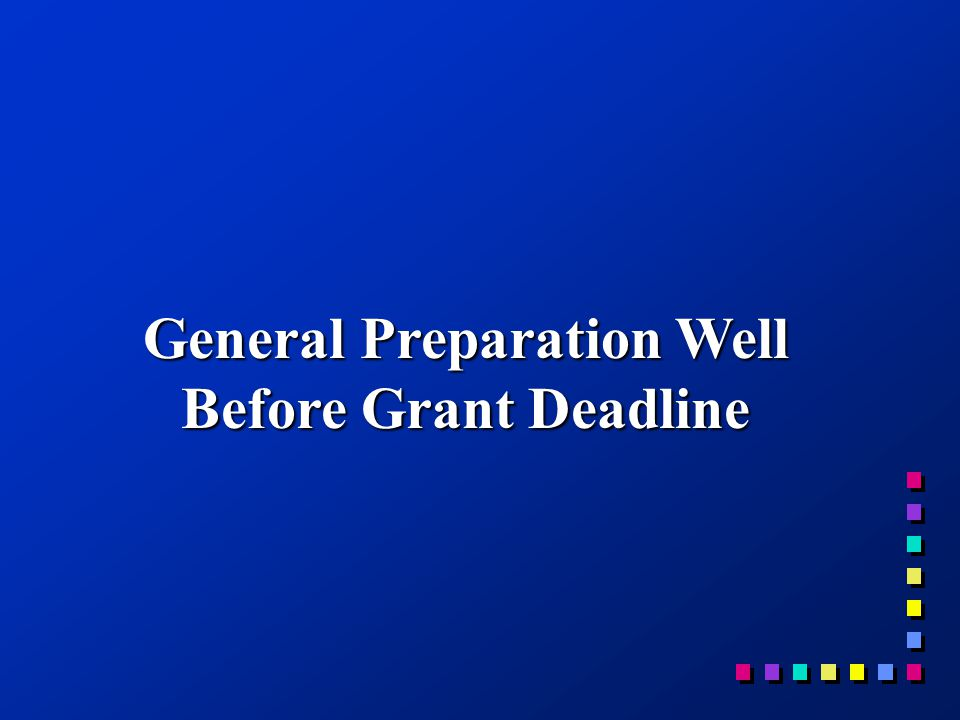General Preparation Well Before Grant Deadline