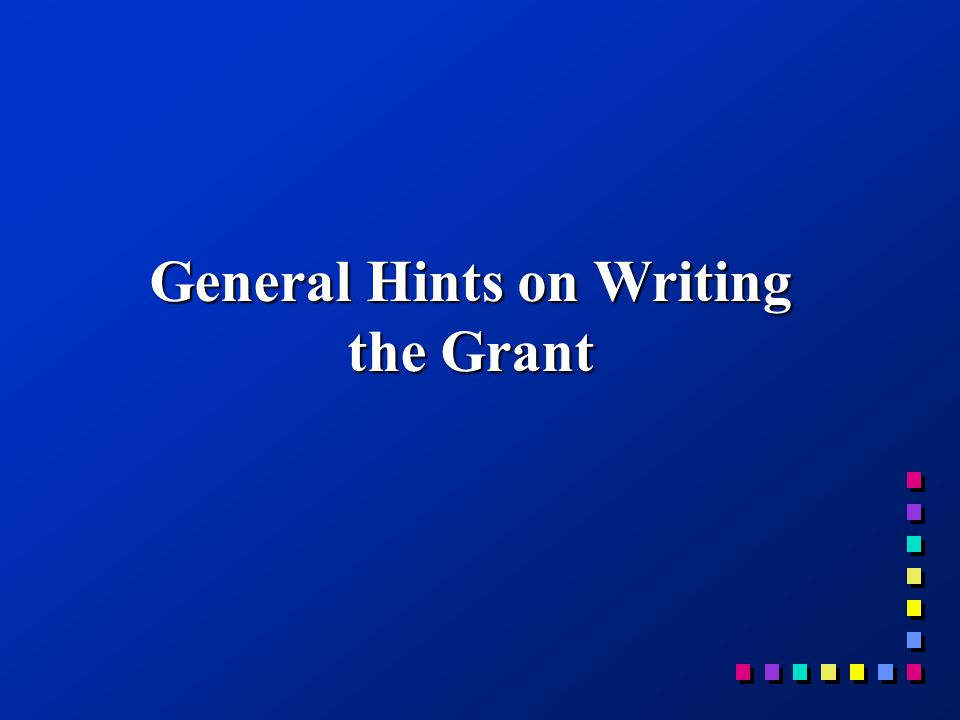 General Hints on Writing the Grant