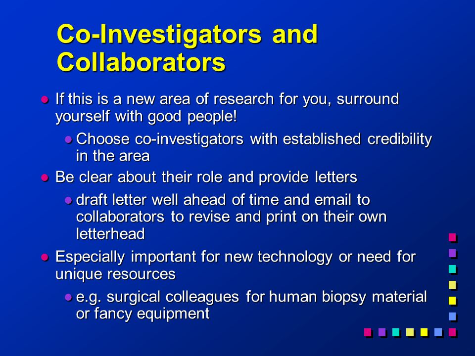 Co-Investigators and Collaborators l If this is a new area of research for you, surround yourself with good people.