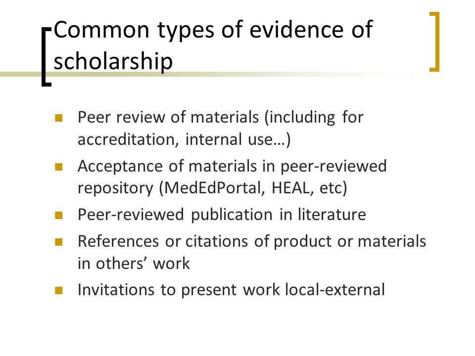 Common types of evidence of scholarship Peer review of materials (including for accreditation, internal use…) Acceptance of materials in peer-reviewed