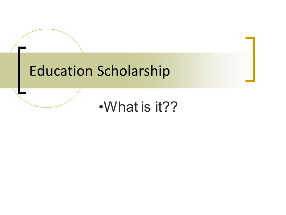 Education Scholarship What is it??