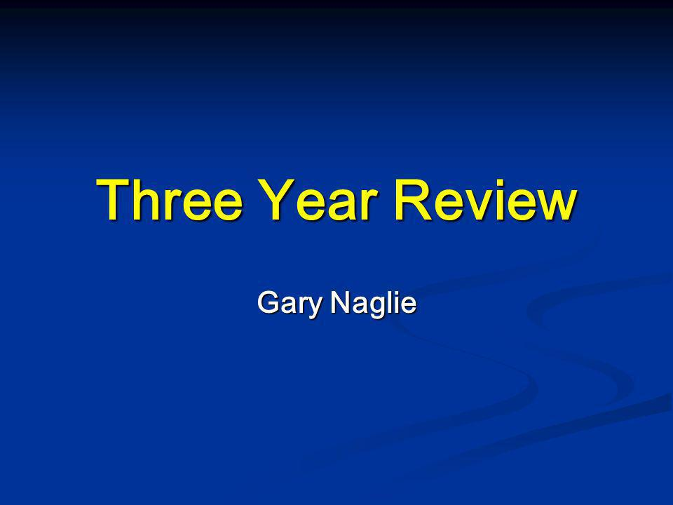 Three Year Review Gary Naglie