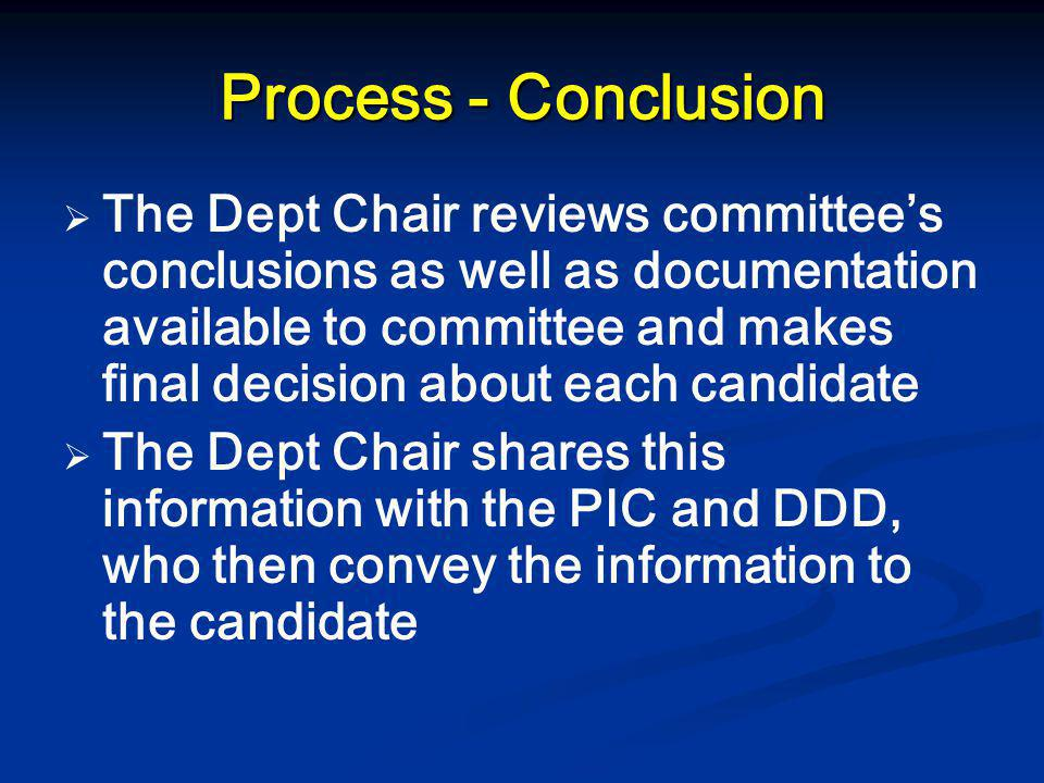 Process - Conclusion   The Dept Chair reviews committee's conclusions as well as documentation available to committee and makes final decision about