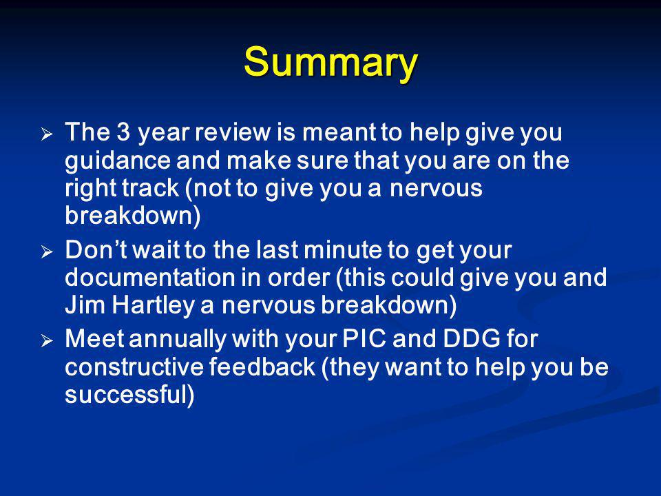 Summary   The 3 year review is meant to help give you guidance and make sure that you are on the right track (not to give you a nervous breakdown) 