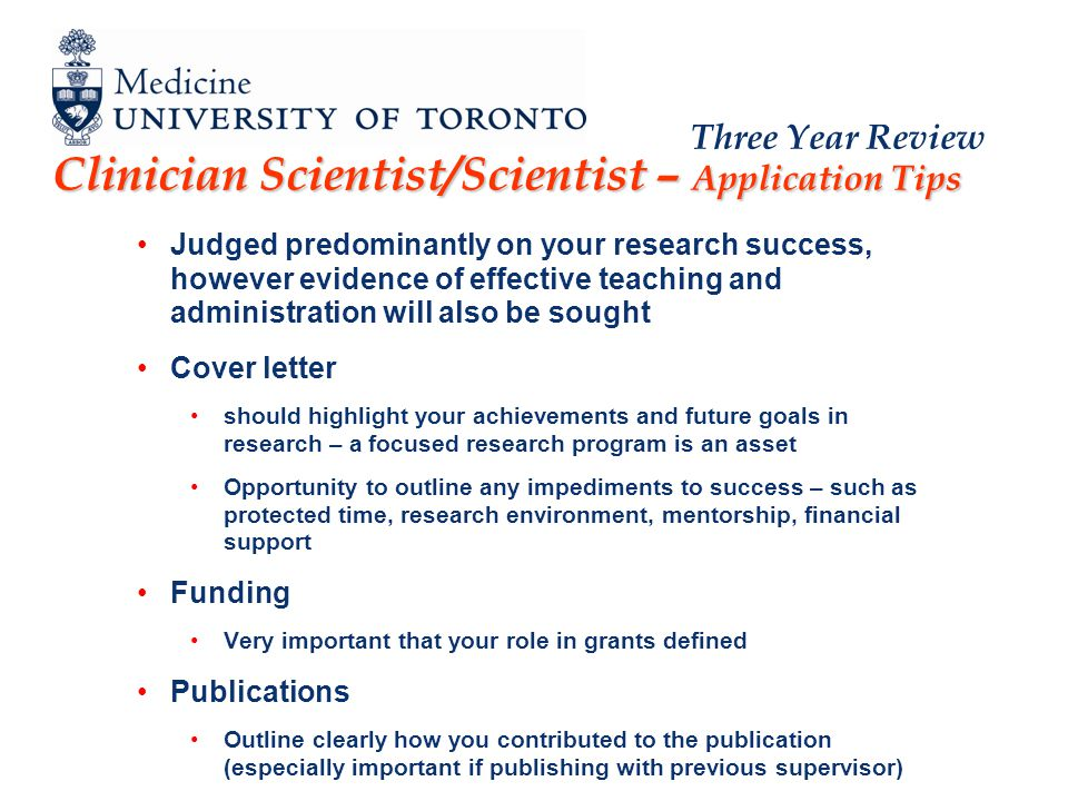 Three Year Review Clinician Scientist/Scientist – Application Tips Judged predominantly on your research success, however evidence of effective teachi